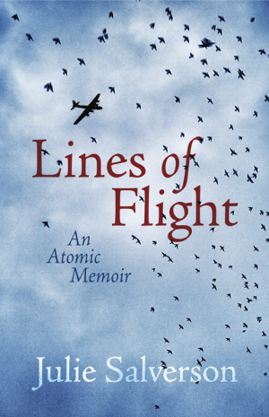 Lines of Flight, An Atomic Memoir by Julie Salverson