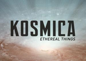 KOSMICA: Ethereal Things (London edition)