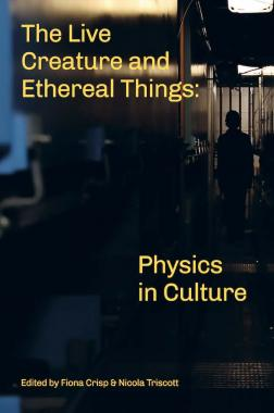 The Live Creature and Ethereal Things: Physics in Culture book cover